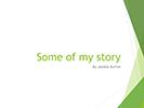 Jessica Burton. Some of my story